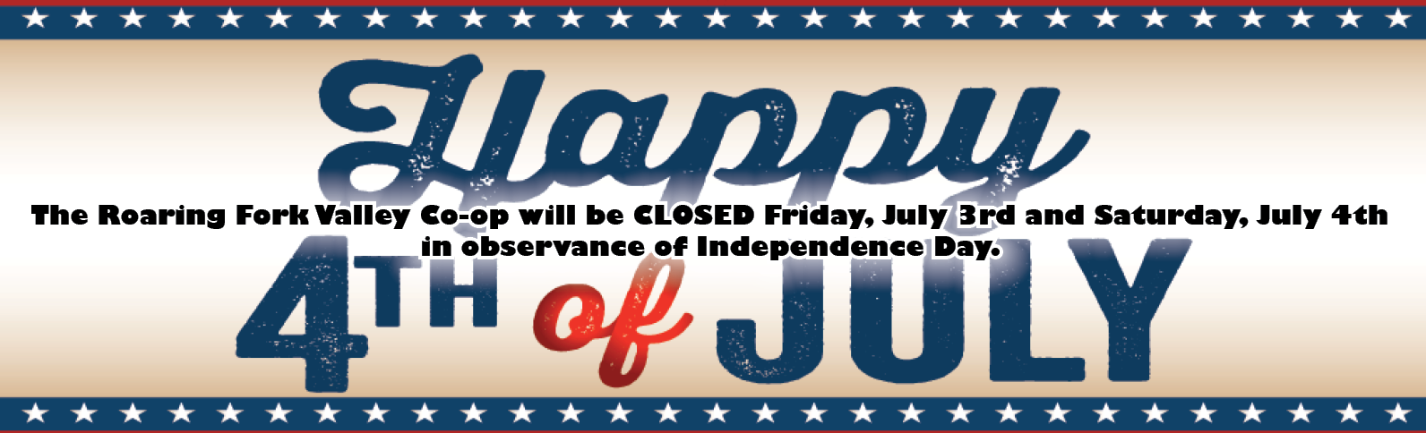 The Roaring Fork Valley Co-op will be CLOSED Friday, July 3rd and Saturday, July 4th in observance of Independence Day.