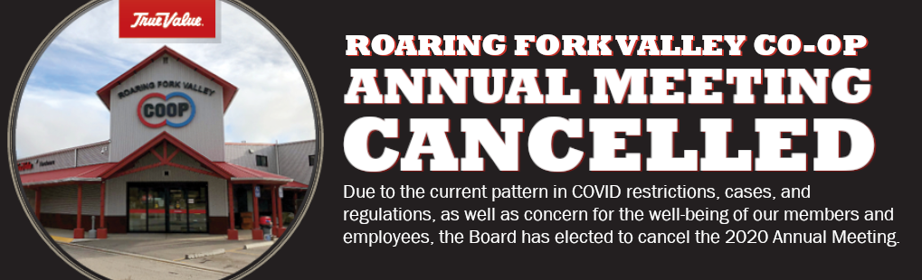 Due to the current pattern in COVID restrictions, cases, and regulations, as well as concern for the well-being of our members and employees, the Board has elected to cancel the 2020 Annual Meeting.
